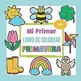 Mi Primer Libro de Colorear Primavera - 1 Año +: Libro para Colorear con Dibujos de la Primavera como Flores, Animales y Mucho más   Idea de Regalo para Niños de 1 a 3 Años