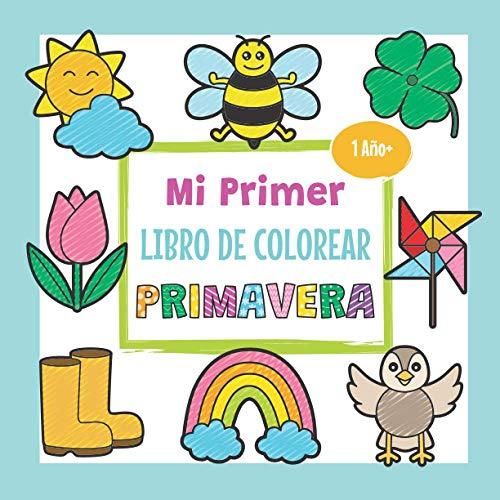 Mi Primer Libro de Colorear Primavera - 1 Año +: Libro para Colorear con Dibujos de la Primavera como Flores, Animales y Mucho más | Idea de Regalo para Niños de 1 a 3 Años
