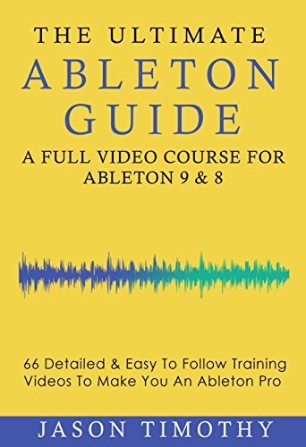 Ultimate Ableton Live 9 & 8 Course - 66 Detailed & Easy...