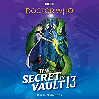 Doctor Who: The Secret in Vault 13                   By:                                                                                                                                 David Solomons                               Narrated by:                                                                                                                                 Sophie Aldred                      Length: 5 hrs and 56 mins     24 ratings     Overall 4.6