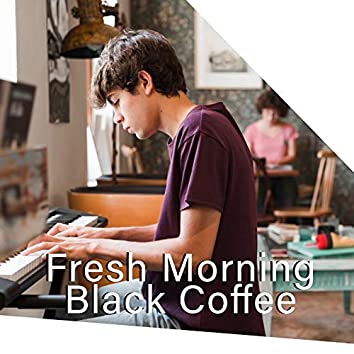 Fresh Morning Black Coffee – Relaxing Moments, Easy Listening Jazz, Gentle Piano Melodies, Total Home Relax, Cafe Music