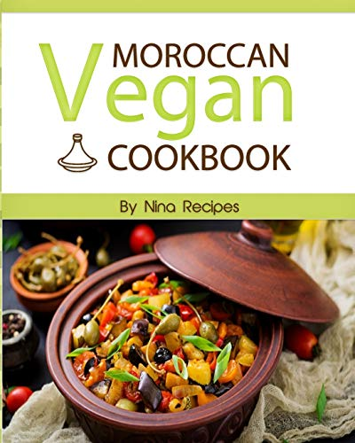 Moroccan Vegan Cookbook: Delicious Plant-Based Moroccan Recipes-Vegan Cookbook with Quick & Easy &...