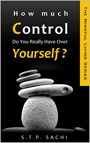 How Much Control Do You Really Have over Yourself? (The Mindful Living Book 1)