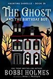 The Ghost and the Birthday Boy (Haunting Danielle Book 28)