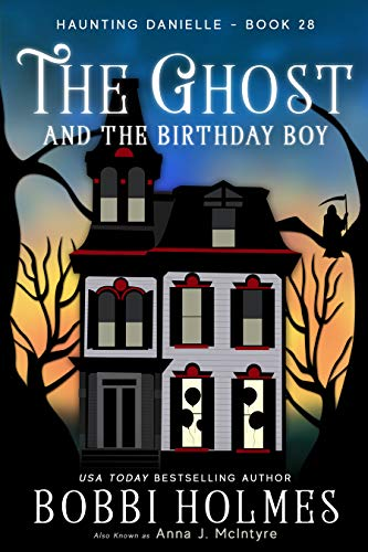 The Ghost and the Birthday Boy (Haunting Danielle Book 28) by [Bobbi Holmes, Anna J. McIntyre, Elizabeth Mackey]