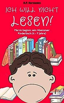 Ich will nicht lesen! Martin beginnt sein Abenteuer. Kinderbuch (6 - 7 Jahre) (German Edition) by [A.P. Hernández, Samira Grigat]