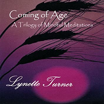 Coming of Age-A Trilogy of Mindful Meditations