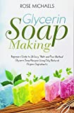 Best Glycerin Soaps - Glycerin Soap Making: Beginners Guide to 26 Easy Review