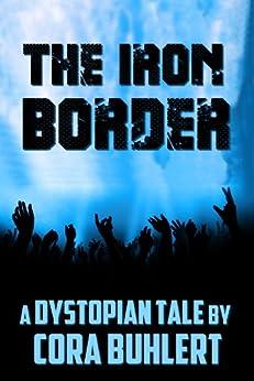 The Iron Border: A Dystopian Tale (English Edition) por [Cora Buhlert]