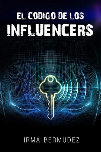 El Codigo de los Influencers: Como Ser Influencer | El Secreto de YouTubers Exitosos | Como Ser un YouTuber Exitoso (Libro Youtubers nº 1)