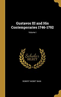 Gustavos III and His Contemporaries 1746-1792; Volume I