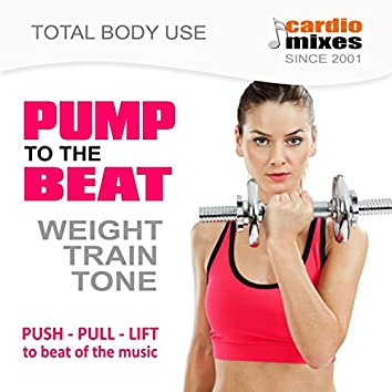 Pump to the Beat, Weight Train & Tone (Nonstop, Push Pull Lift to the Beat of the Music)