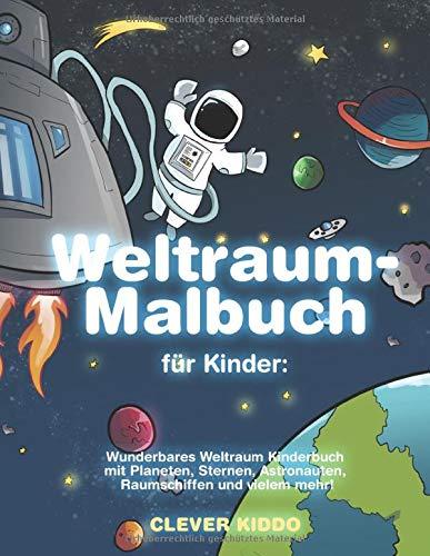 Weltraum-Malbuch für Kinder: Wunderbares Weltraum Kinderbuch mit Planeten, Sternen, Astronauten, Raumschiffen und vielem mehr!