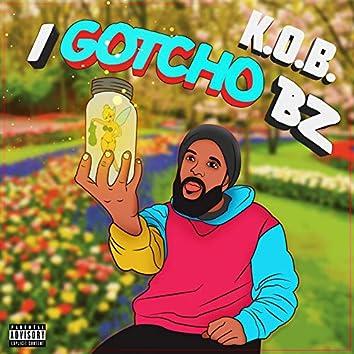 I Gotcho B Z