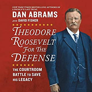 Theodore Roosevelt for the Defense     The Courtroom Battle to Save His Legacy              By:                                                                                                                                 Dan Abrams,                                                                                        David Fisher                               Narrated by:                                                                                                                                 Roger Wayne,                                                                                        Dan Abrams                      Length: 12 hrs and 4 mins     25 ratings     Overall 4.2