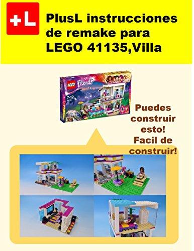 PlusL instrucciones de remake para LEGO 41135,Villa: Usted puede construir Villa de sus propios ladrillos! (Spanish Edition)