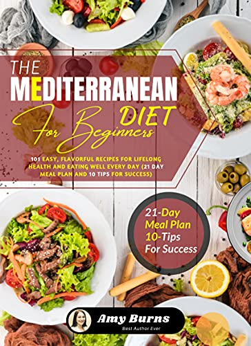 THE MEDITERRANEAN DIET FOR BEGINNERS: 101 Easy, Flavorful Recipes for Lifelong Health and Eating Well Every Day (21 Day Meal Plan and 10 Tips for Success) (English Edition)