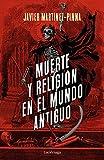 Muerte y religión en el mundo antiguo (ENIGMAS Y CONSPIRACIONES)