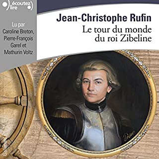 Le tour du monde du roi Zibeline                   Written by:                                                                                                                                 Jean-Christophe Rufin                               Narrated by:                                                                                                                                 Caroline Breton,                                                                                        Mathurin Voltz,                                                                                        Pierre-François Garel                      Length: 9 hrs and 6 mins     1 rating     Overall 3.0