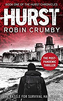 Hurst: The Post-Apocalyptic Survival Thriller (The Hurst Chronicles Book 1) by [Robin Crumby]