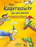 Neue Kasperlestücke für viele Anlässe: Zum Nachspielen und Mitmachen für Menschen ab 3 Jahren (Praxisbücher für den pädagogischen Alltag) - Ursula Lietz
