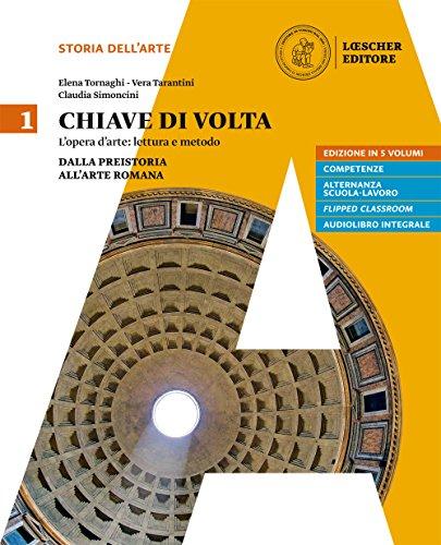 Chiave di volta. Per le Scuole superiori. Con ebook. Con espansione online. Dalla preistoria all'arte romana (Vol. 1)
