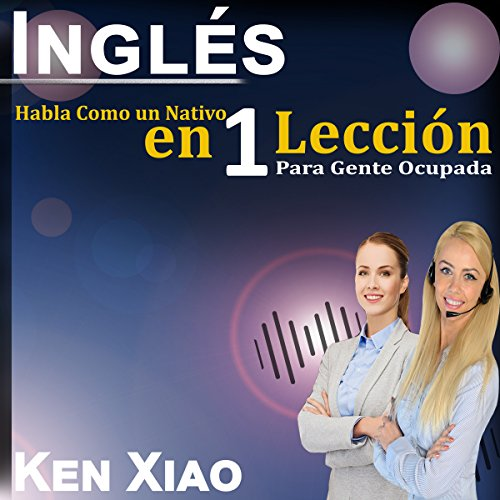 Couverture de Inglés: Habla Como un Nativo en 1 Lección para Gente Ocupada [ English: Speak Like a Native in 1 Lesson for Busy People]