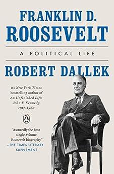 Franklin D. Roosevelt: A Political Life by [Robert Dallek]