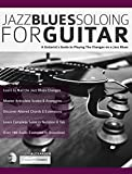 Jazz Blues Soloing for Guitar: A Guitarist's Guide to Playing The Changes on a Jazz Blues (Fundamental Changes in Jazz Guitar Book 3) (English Edition)