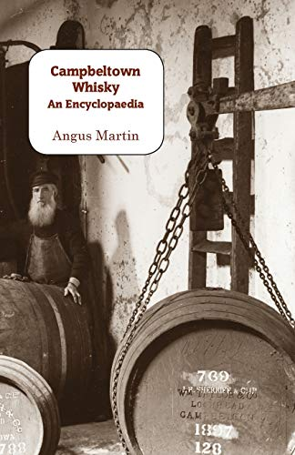 Campbeltown Whisky: An Encyclopaedia