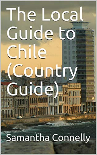 The Local Guide to Chile (Country Guide) (English Edition)