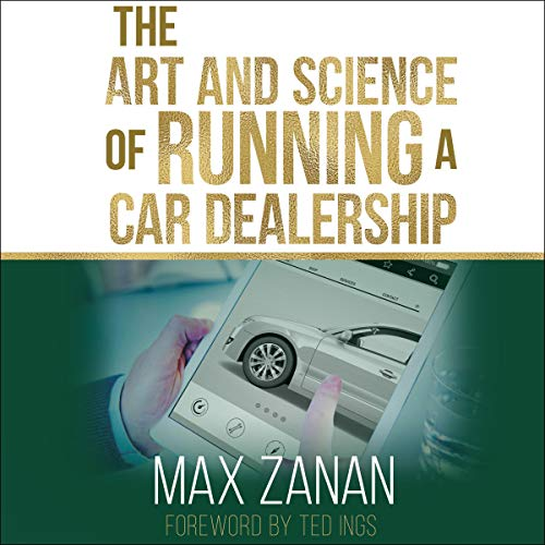 The Art and Science of Running a Car Dealership Audiobook By Max Zanan cover art