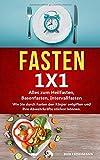 FASTEN 1X1: Alles zum Heilfasten, Basenfasten, Intervallfasten. Wie Sie durch Fasten den Krper entgiften, Ihre Abwehrkrfte strken, gesnder werden und ein erfllendes Leben erreichen knnen!
