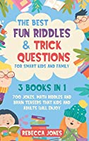 The Best Fun Riddles & Trick Questions for Smart Kids and Family: 3 Books in 1 700 Jokes, Math Riddles and Brain Teasers That Kids and Adults Will Enjoy