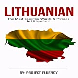Lithuanian: Learn Lithuanian in a Week! The Most Essential Words & Phrases in Lithuanian!: The Ultimate Phrasebook for Lithuanian language Beginners (Lithuania, Travel Lithuania, Travel Baltic)