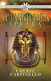 Tutankhamen Speaks (Ancient Tales & Legends) by [Cheryl Carpinello]