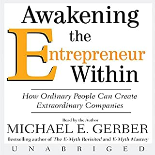 Awakening the Entrepreneur Within                   By:                                                                                                                                 Michael E. Gerber                               Narrated by:                                                                                                                                 Michael E. Gerber                      Length: 7 hrs and 33 mins     15 ratings     Overall 3.4