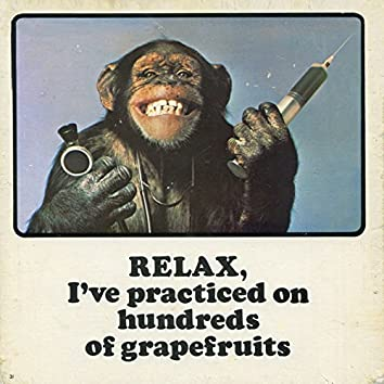Relax, I've Practiced on Hundreds of Grapefruits