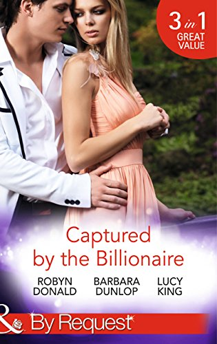 Captured by the Billionaire: Brooding Billionaire, Impoverished Princess (Rescued by the Rich Man, Book 2) / Beauty and the Billionaire / Propositioned ... Book 2) (Mills & Boon By Request)