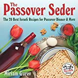 The Passover Seder: The 20 Best Israeli Recipes for Passover Dinner & More