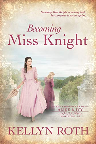 Becoming Miss Knight: an Alice and Ivy novella (The Chronicles of Alice and Ivy) by [Kellyn Roth]