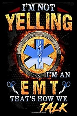 I'm Not Yelling I'm An EMT :: 6' x 9' Sizes, 100 Pages, Funny Paramedic Journal Blank Lined Notebook, Writing Book, ... For Medical Assistant, EMTs Working In EMS from Independently published