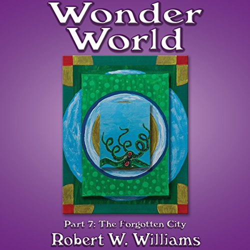 Wonder World     Part 7: The Forgotten City              By:                                                                                                                                 Robert W. Williams                               Narrated by:                                                                                                                                 Darren Roebuck                      Length: 2 hrs and 56 mins     Not rated yet     Overall 0.0