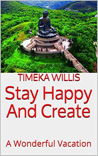 Stay Happy And Create : A Wonderful Vacation (English Edition)
