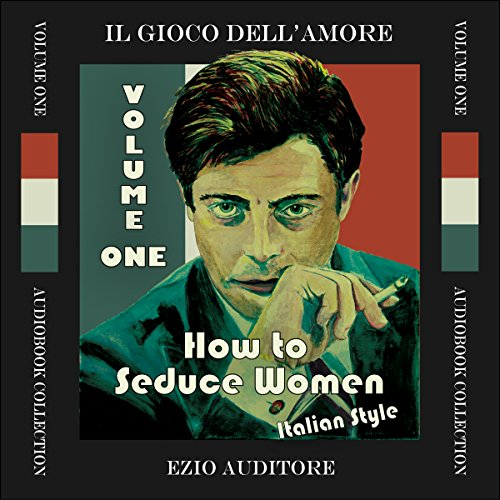 How to Seduce Women Italian Style     Il Gioco Dell'Amore, Volume 1              By:                                                                                                                                 Ezio Auditore                               Narrated by:                                                                                                                                 Ezio Auditore                      Length: 3 hrs and 30 mins     4 ratings     Overall 4.8