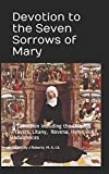 Devotion to the Seven Sorrows of Mary: A Collection including the Chaplet, Prayers, Litany, Hymn and Indulgences