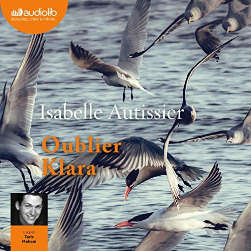 Oublier Klara                   De :                                                                                                                                 Isabelle Autissier                               Lu par :                                                                                                                                 Taric Mehani                      Durée : 8 h et 18 min     Pas de notations     Global 0,0