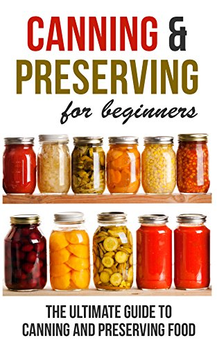 Canning and Preserving for Beginners: The Ultimate Guide to Canning and Preserving Food by [Rosemarie Wilkins]