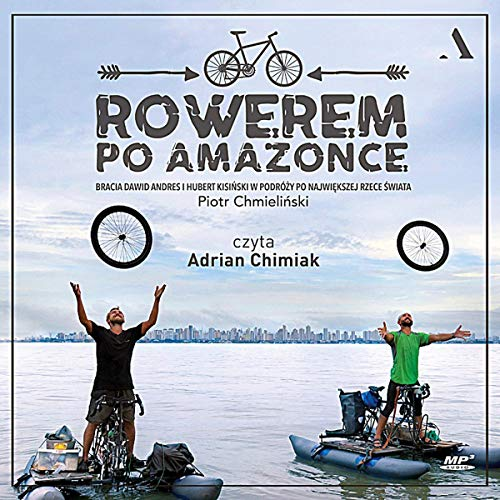 Rowerem po Amazonce [Cycling Through the Amazon] audiobook cover art