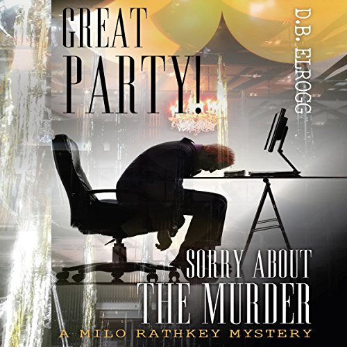 Great Party! Sorry About the Murder! (A Milo Rathkey Mystery) cover art